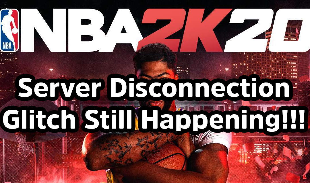 NBA 2k20 Error Code 512f0500 Disconnect from Server Glitch Updates
